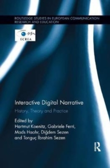 Interactive Digital Narrative : History, Theory and Practice, Paperback / softback Book