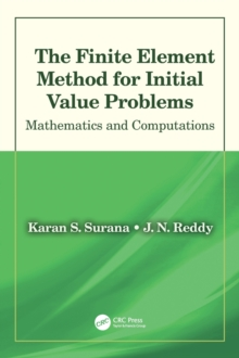 The Finite Element Method for Initial Value Problems : Mathematics and Computations, Hardback Book
