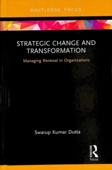 Strategic Change and Transformation : Managing Renewal in Organisations, Hardback Book