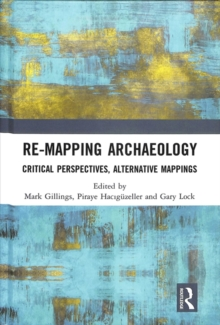 Re-Mapping Archaeology : Critical Perspectives, Alternative Mappings, Hardback Book
