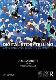 Digital Storytelling : Capturing Lives, Creating Community, Paperback Book