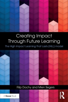 Creating Impact Through Future Learning : The High Impact Learning that Lasts (HILL) Model, Paperback / softback Book