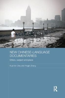 New Chinese-Language Documentaries : Ethics, Subject and Place, Paperback / softback Book