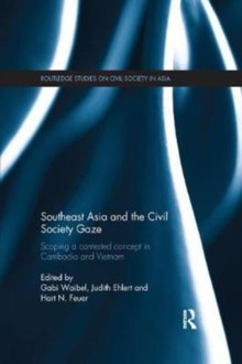 Southeast Asia and the Civil Society Gaze : Scoping a Contested Concept in Cambodia and Vietnam, Paperback / softback Book
