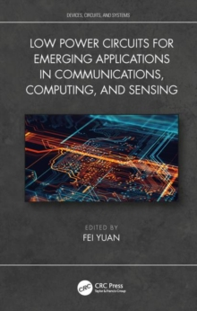 Low Power Circuits for Emerging Applications in Communications, Computing, and Sensing, Hardback Book