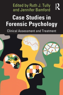 Case Studies in Forensic Psychology : Clinical Assessment and Treatment, Paperback / softback Book