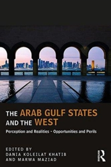 The Arab Gulf States and the West : Perceptions and Realities - Opportunities and Perils, Paperback / softback Book