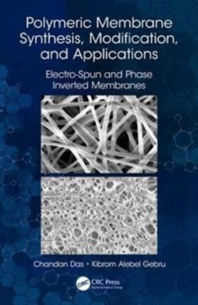 Polymeric Membrane Synthesis, Modification, and Applications : Electro-Spun and Phase Inverted Membranes, Hardback Book