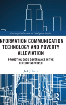 Information Communication Technology and Poverty Alleviation : Promoting Good Governance in the Developing World, Hardback Book