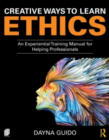 Creative Ways to Learn Ethics : An Experiential Training Manual for Helping Professionals, Paperback / softback Book