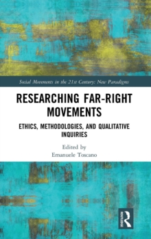 Researching Far-Right Movements : Ethics, Methodologies, and Qualitative Inquiries, Hardback Book