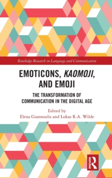 Emoticons, Kaomoji, and Emoji : The Transformation of Communication in the Digital Age, Hardback Book