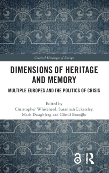 Dimensions of Heritage and Memory : Multiple Europes and the Politics of Crisis, Hardback Book