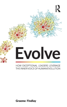 Evolve : How exceptional leaders leverage the inner voice of human evolution, Hardback Book