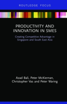 Productivity and Innovation in SMEs : Creating Competitive Advantage in Singapore and South East Asia, Hardback Book