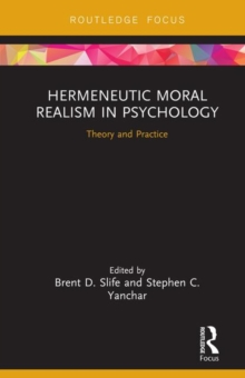 Hermeneutic Moral Realism in Psychology : Theory and Practice, Hardback Book