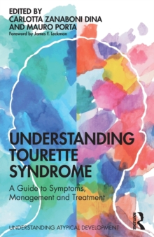 Understanding Tourette Syndrome : A guide to symptoms, management and treatment, Paperback / softback Book