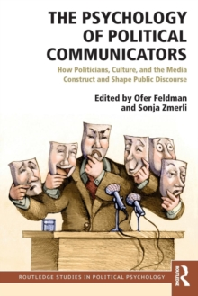 The Psychology of Political Communicators : How Politicians, Culture, and the Media Construct and Shape Public Discourse, Paperback / softback Book