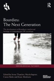 Bourdieu: The Next Generation : The Development of Bourdieu's Intellectual Heritage in Contemporary UK Sociology, Paperback / softback Book