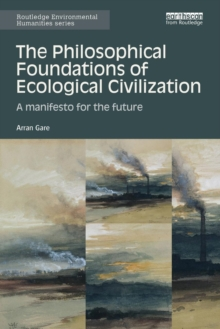 The Philosophical Foundations of Ecological Civilization : A manifesto for the future, Paperback / softback Book