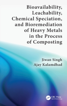 Bioavailability, Leachability, Chemical Speciation, and Bioremediation of Heavy Metals in the Process of Composting, Hardback Book