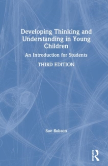 Developing Thinking and Understanding in Young Children : An Introduction for Students, Paperback / softback Book