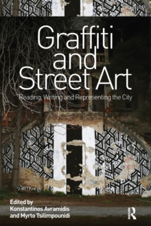Graffiti and Street Art : Reading, Writing and Representing the City, Paperback / softback Book