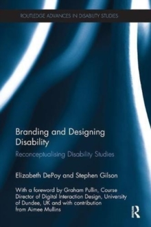 Branding and Designing Disability : Reconceptualising Disability Studies, Paperback / softback Book