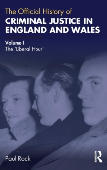 The Official History of Criminal Justice in England and Wales : Volume I: The 'Liberal Hour', Hardback Book