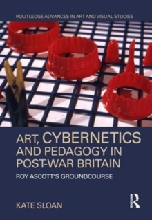 Art, Cybernetics and Pedagogy in Post-War Britain : Roy Ascott's Groundcourse, Hardback Book