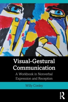 Visual-Gestural Communication : A Workbook in Nonverbal Expression and Reception, Paperback / softback Book