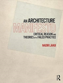 An Architecture Manifesto : Critical Reason and Theories of a Failed Practice, Paperback / softback Book