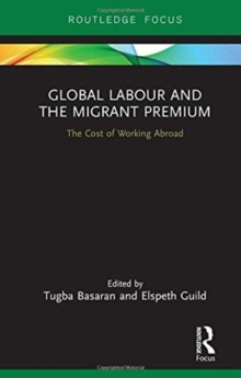 Global Labour and the Migrant Premium : The Cost of Working Abroad, Hardback Book