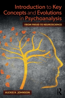 Introduction to Key Concepts and Evolutions in Psychoanalysis : From Freud to Neuroscience, Paperback / softback Book