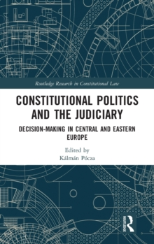 Constitutional Politics and the Judiciary : Decision-making in Central and Eastern Europe, Hardback Book