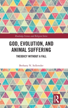 God, Evolution, and Animal Suffering : Theodicy without a Fall, Hardback Book