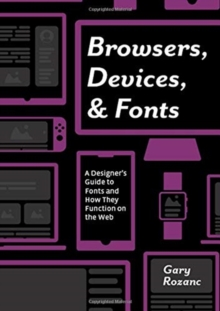 Browsers, Devices, and Fonts : A Designer's Guide to Fonts and How They Function on the Web, Paperback / softback Book