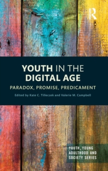 Youth in the Digital Age : Paradox, Promise, Predicament, Hardback Book