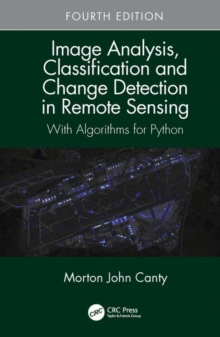 Image Analysis, Classification and Change Detection in Remote Sensing : With Algorithms for Python, Fourth Edition, Hardback Book