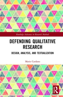 Defending Qualitative Research : Design, Analysis, and Textualization, Hardback Book