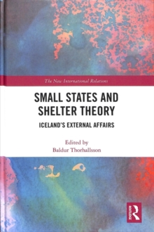 Small States and Shelter Theory : Iceland's External Affairs, Hardback Book