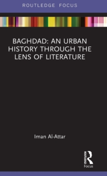 Baghdad: An Urban History through the Lens of Literature, Hardback Book