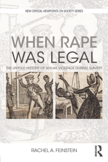 When Rape was Legal : The Untold History of Sexual Violence during Slavery, Paperback / softback Book