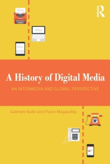 A History of Digital Media : An Intermedia and Global Perspective, Paperback / softback Book