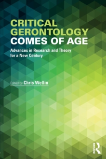 Critical Gerontology Comes of Age : Advances in Research and Theory for a New Century, Paperback / softback Book