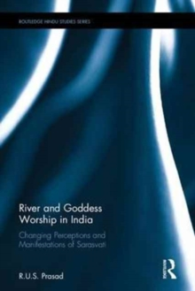 River and Goddess Worship in India : Changing Perceptions and Manifestations of Sarasvati, Hardback Book