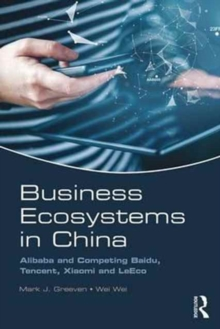 Business Ecosystems in China : Alibaba and Competing Baidu, Tencent, Xiaomi and LeEco, Paperback Book