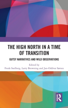 High North Stories in a Time of Transition : Gutsy Narratives and Wild Observations, Hardback Book