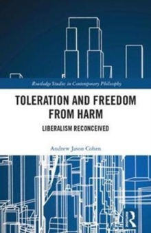 Toleration and Freedom from Harm : Liberalism Reconceived, Hardback Book