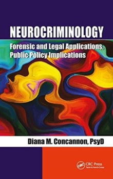 Neurocriminology : Forensic and Legal Applications, Public Policy Implications, Hardback Book